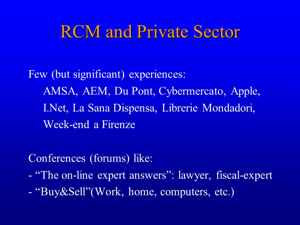 11 RCM and Private Sector Few (but significant) experiences: AMSA, AEM, Du Pont, Cybermercato, Apple, I.Net, La Sana Dispensa, Librerie Mondadori, Week-end a Firenze Conferences (forums) like: - The on-line expert answers: lawyer, fiscal-expert - Buy&Sell(Work, home, computers, etc.)