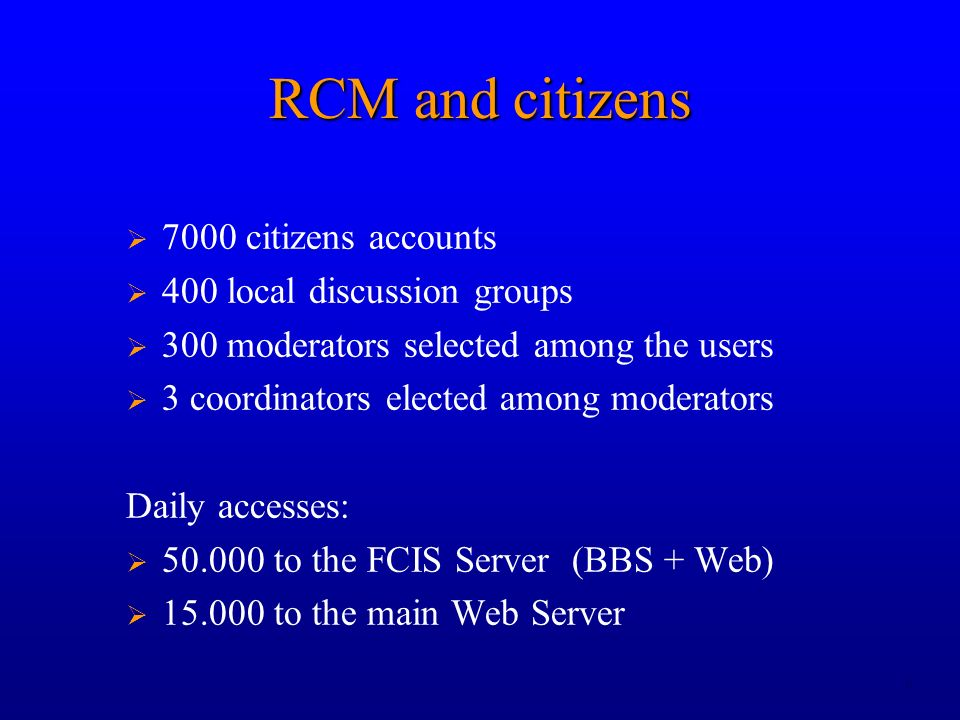 9 RCM and citizens 7000 citizens accounts 400 local discussion groups 300 moderators selected among the users 3 coordinators elected among moderators Daily accesses: 50.000 to the FCIS Server (BBS + Web) 15.000 to the main Web Server