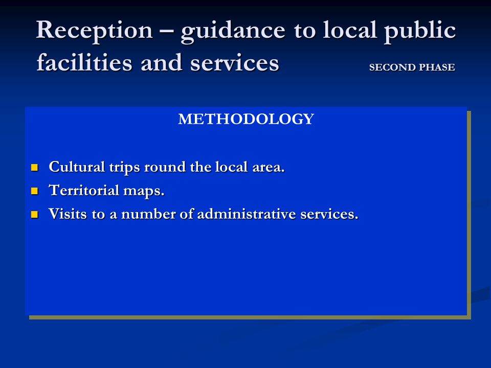 Reception – guidance to local public facilities and services SECOND PHASE METHODOLOGY Cultural trips round the local area.