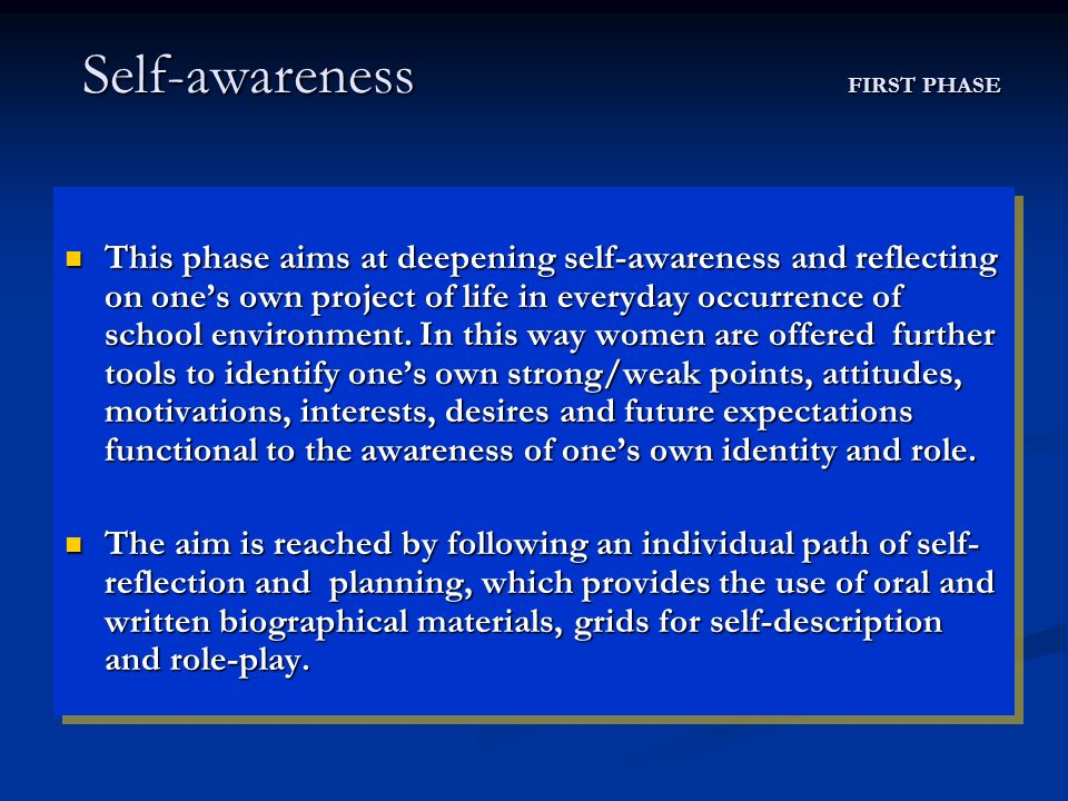 Self-awareness FIRST PHASE Self-awareness FIRST PHASE This phase aims at deepening self-awareness and reflecting on ones own project of life in everyday occurrence of school environment.