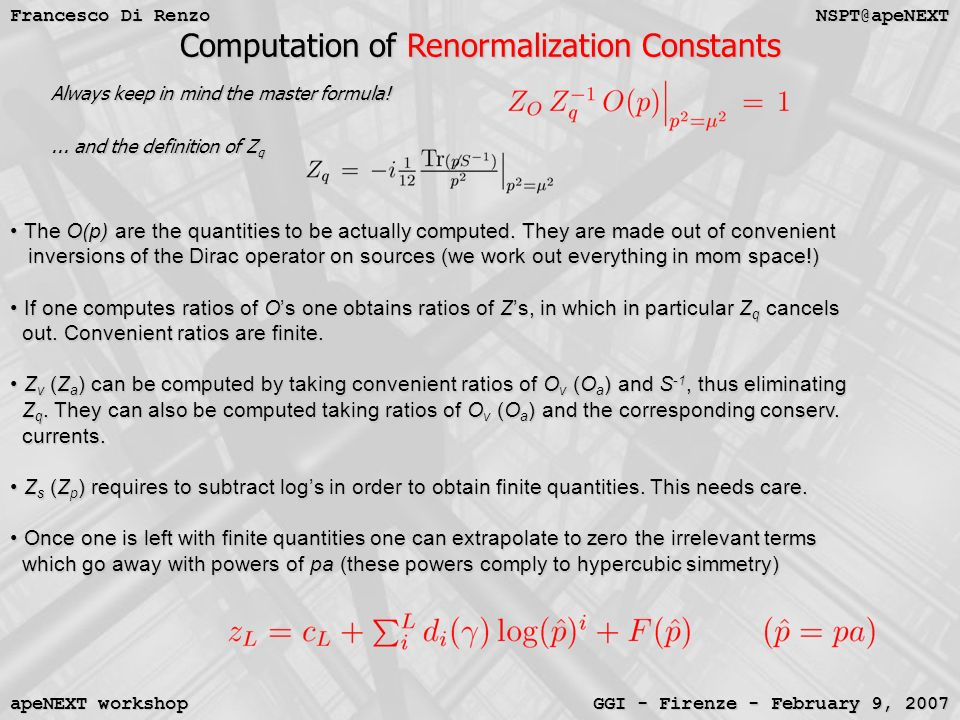 NSPT@apeNEXT Francesco Di Renzo GGI - Firenze - February 9, 2007 apeNEXT workshop Computation of Renormalization Constants Always keep in mind the master formula!...