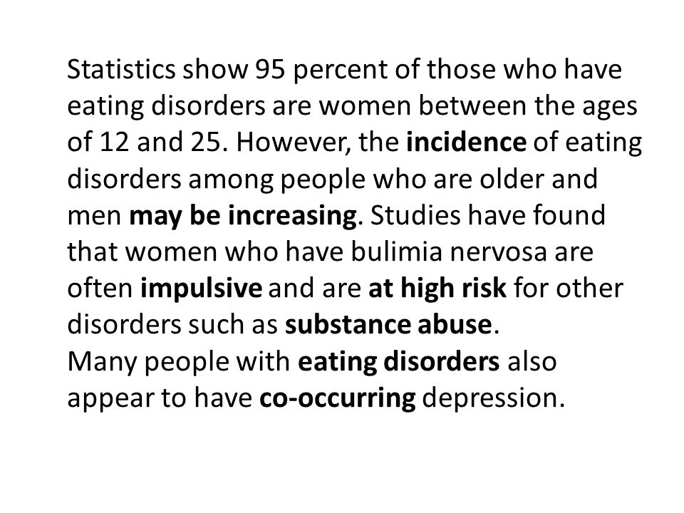 Statistics show 95 percent of those who have eating disorders are women between the ages of 12 and 25.