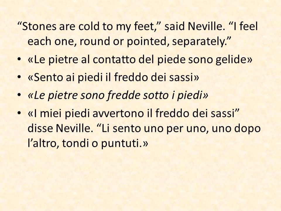Stones are cold to my feet, said Neville. I feel each one, round or pointed, separately.