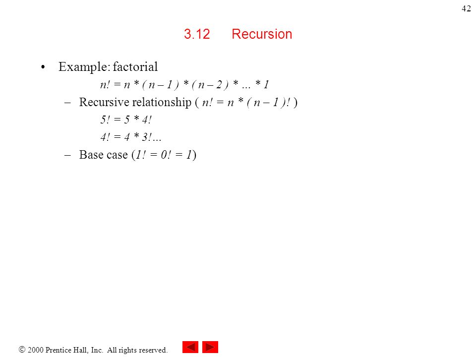 2000 Prentice Hall, Inc. All rights reserved. 42 3.12Recursion Example: factorial n.