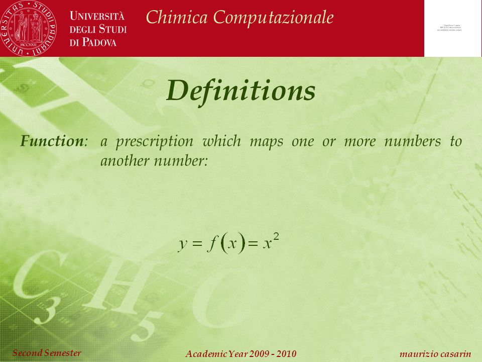 Chimica Computazionale Academic Year 2009 - 2010 maurizio casarin Second Semester Definitions Function : a prescription which maps one or more numbers to another number: