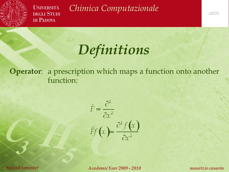 Chimica Computazionale Academic Year 2009 - 2010 maurizio casarin Second Semester Definitions Operator : a prescription which maps a function onto another function: