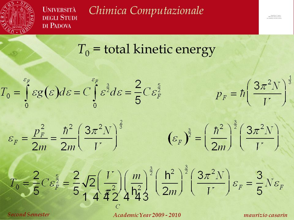 Chimica Computazionale Academic Year 2009 - 2010 maurizio casarin Second Semester T 0 = total kinetic energy
