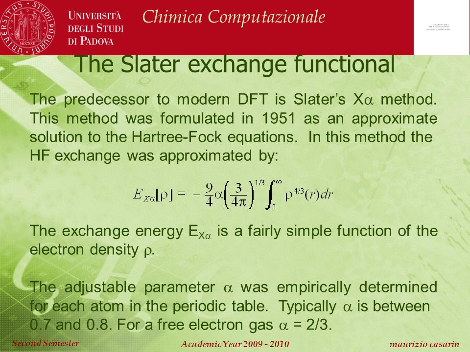 Chimica Computazionale Academic Year 2009 - 2010 maurizio casarin Second Semester The Slater exchange functional The predecessor to modern DFT is Slaters X method.