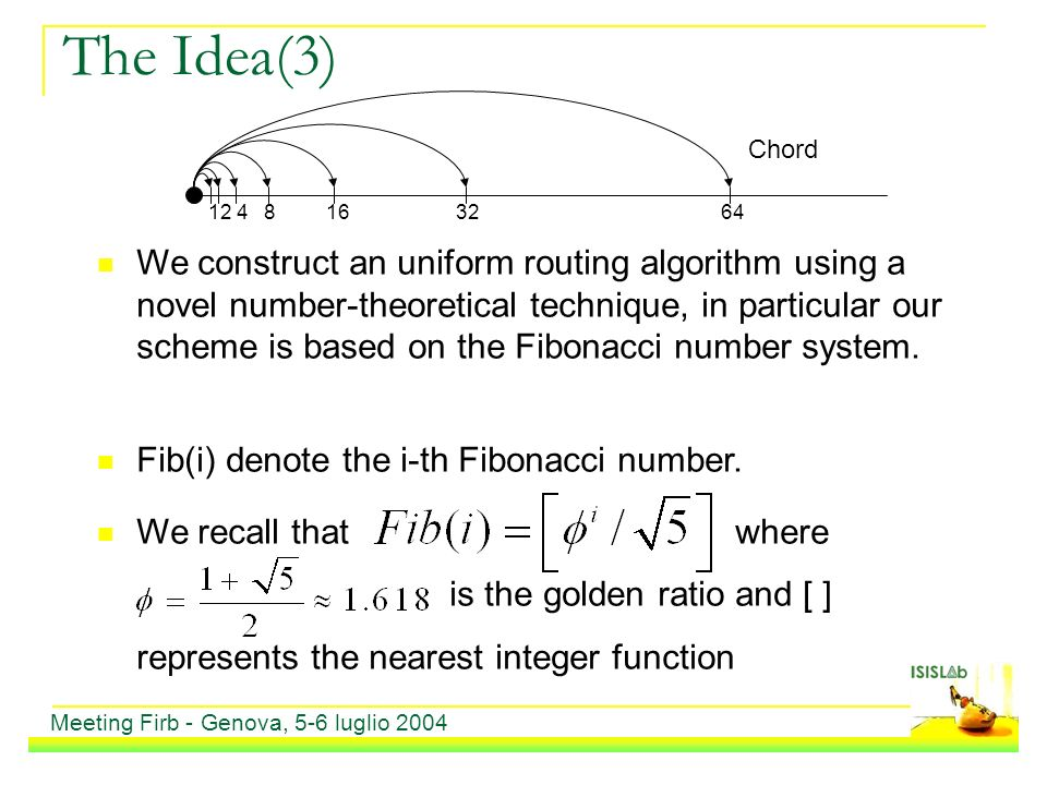 The Idea(3) We construct an uniform routing algorithm using a novel number-theoretical technique, in particular our scheme is based on the Fibonacci number system.
