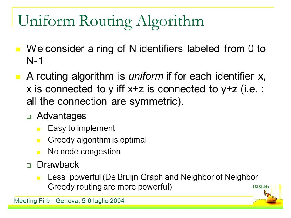 Uniform Routing Algorithm We consider a ring of N identifiers labeled from 0 to N-1 A routing algorithm is uniform if for each identifier x, x is connected to y iff x+z is connected to y+z (i.e.