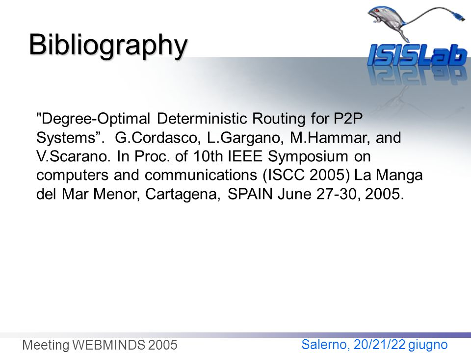 Salerno, 20/21/22 giugno Meeting WEBMINDS 2005 Bibliography Degree-Optimal Deterministic Routing for P2P Systems.