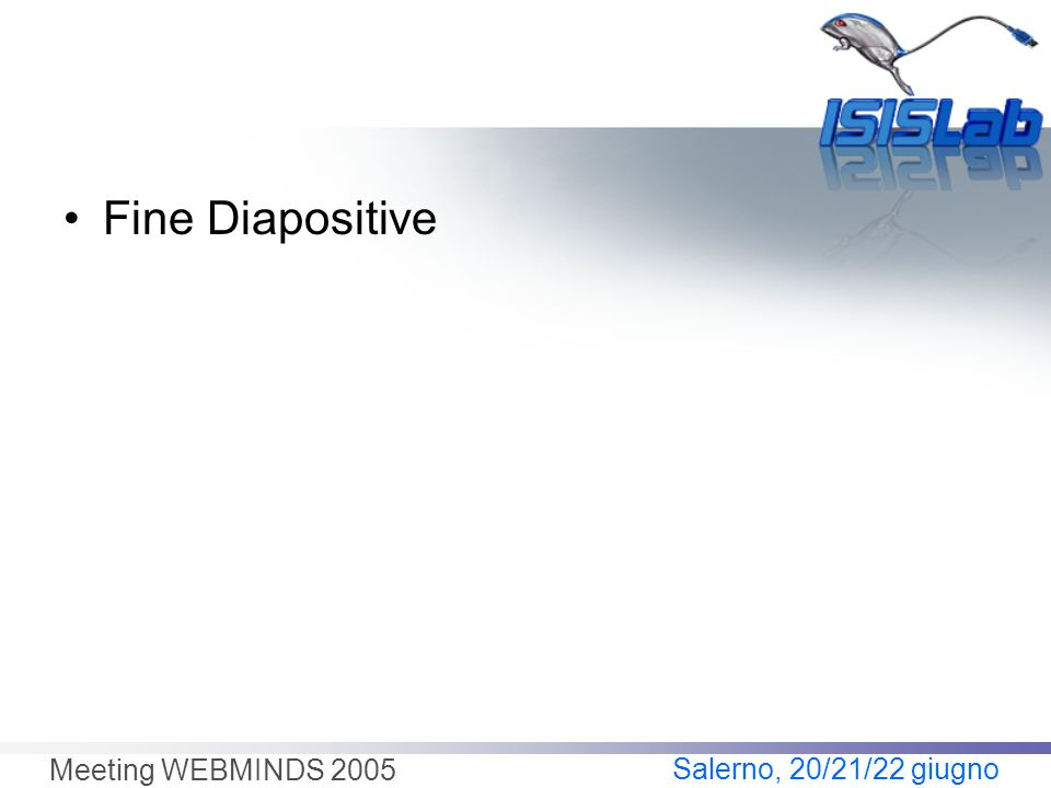 Salerno, 20/21/22 giugno Meeting WEBMINDS 2005 Fine Diapositive
