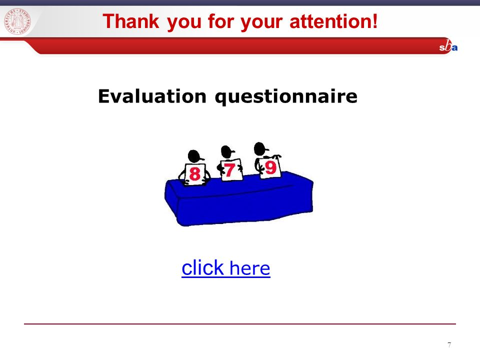 7 Thank you for your attention! Evaluation questionnaire click here