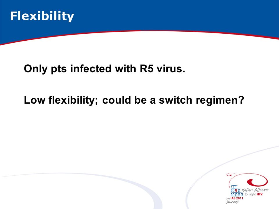 Only pts infected with R5 virus. Low flexibility; could be a switch regimen Flexibility