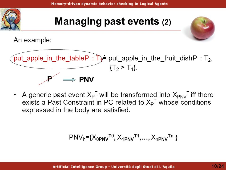 Managing past events (2) An example: put_apple_in_the_tableP : T 1 = put_apple_in_the_fruit_dishP : T 2, {T 2 > T 1 }.
