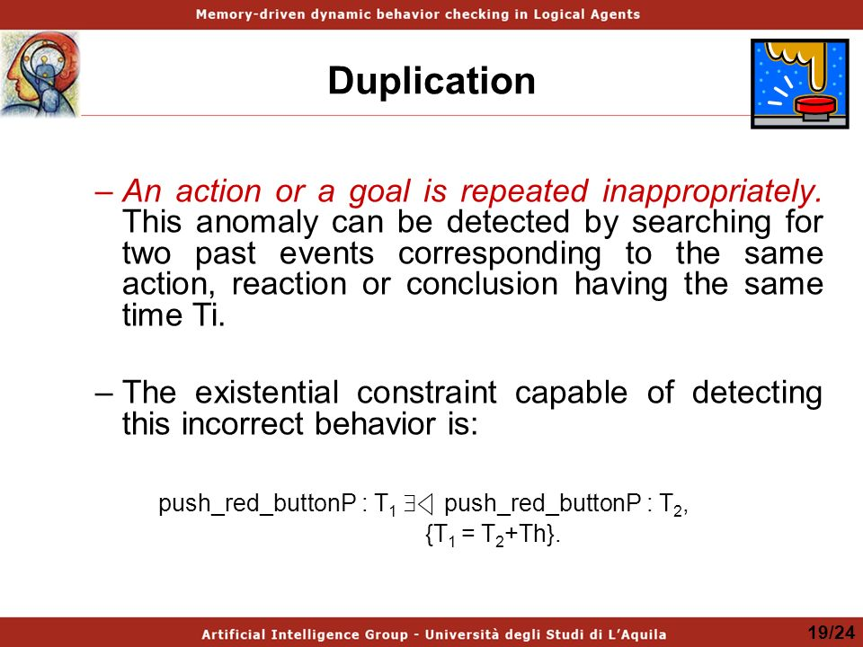 Duplication –An action or a goal is repeated inappropriately.