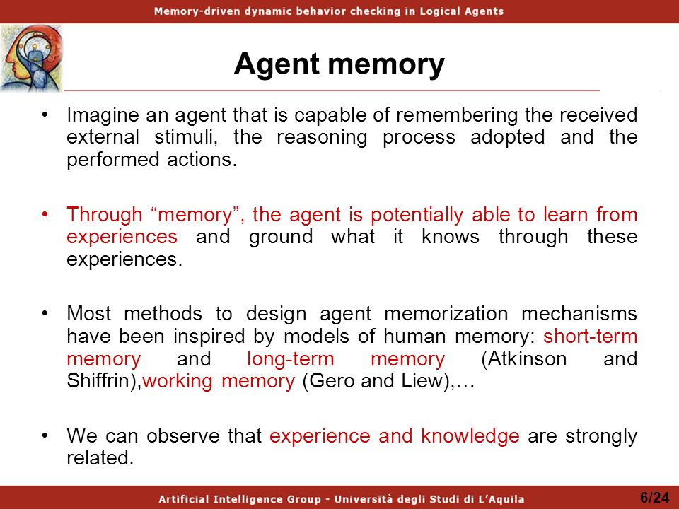 Agent memory Imagine an agent that is capable of remembering the received external stimuli, the reasoning process adopted and the performed actions.