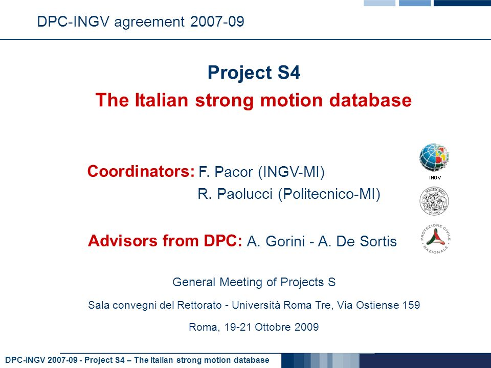 DPC-INGV 2007-09 - Project S4 – The Italian strong motion database DPC-INGV agreement 2007-09 Project S4 The Italian strong motion database Advisors from DPC: A.