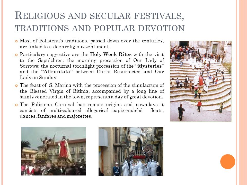 R ELIGIOUS AND SECULAR FESTIVALS, TRADITIONS AND POPULAR DEVOTION Most of Polistenas traditions, passed down over the centuries, are linked to a deep religious sentiment.