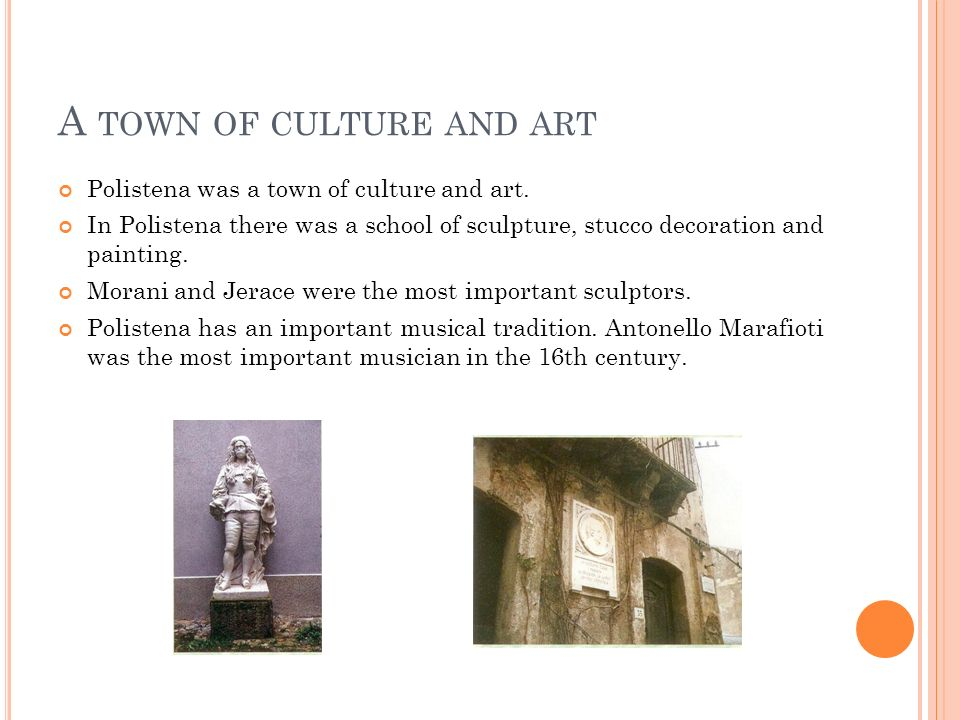 A TOWN OF CULTURE AND ART Polistena was a town of culture and art.