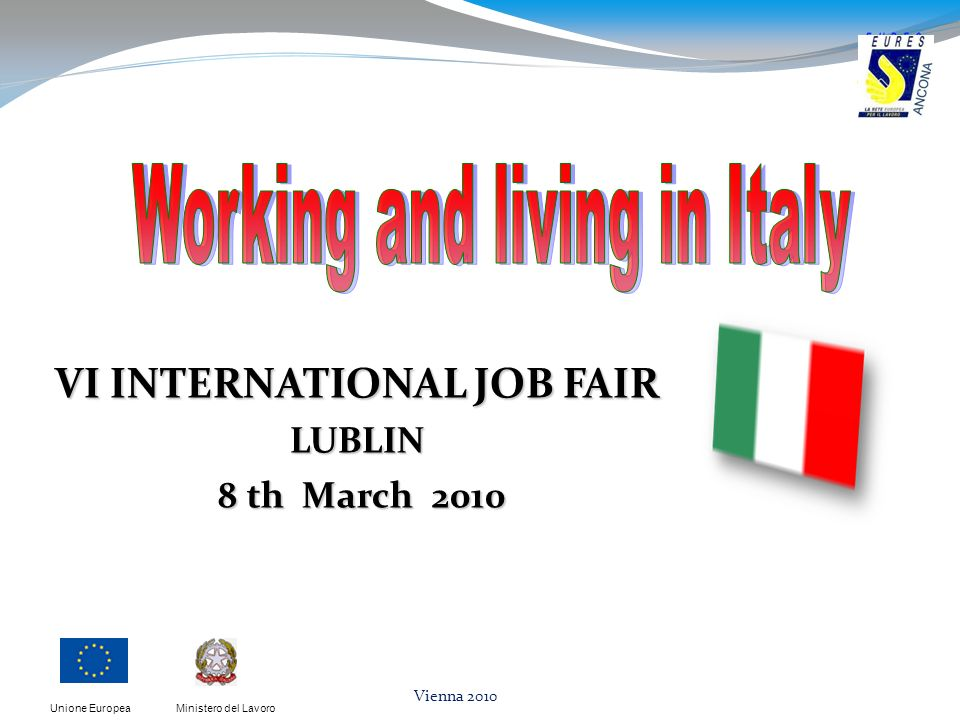 Ministero del LavoroUnione Europea Vienna 2010 VI INTERNATIONAL JOB FAIR LUBLIN 8 th March 2010 8 th March 2010