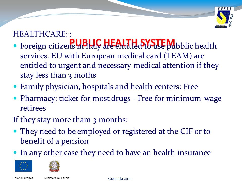 Ministero del LavoroUnione Europea PUBLIC HEALTH SYSTEM PUBLIC HEALTH SYSTEM HEALTHCARE: : Foreign citizens in Italy are entitled to use pubblic health services.