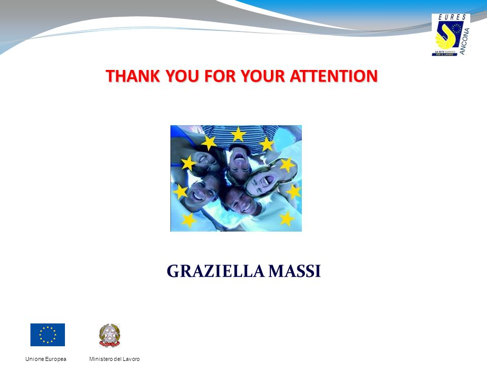 Ministero del LavoroUnione Europea THANK YOU FOR YOUR ATTENTION GRAZIELLA MASSI