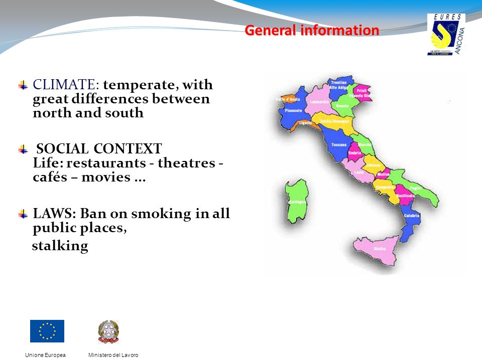 Ministero del LavoroUnione Europea CLIMATE: temperate, with great differences between north and south SOCIAL CONTEXT Life: restaurants - theatres - cafés – movies...