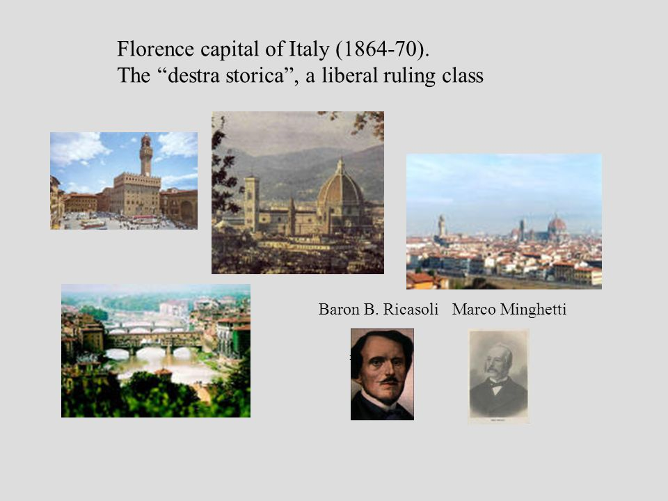 florence Florence capital of Italy (1864-70). The destra storica, a liberal ruling class Baron B.