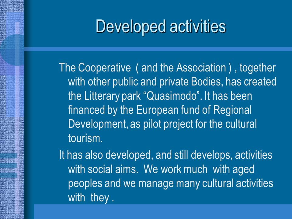 Developed activities The Cooperative ( and the Association ), together with other public and private Bodies, has created the Litterary park Quasimodo.