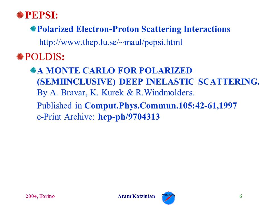 62004, TorinoAram Kotzinian PEPSI: Polarized Electron-Proton Scattering Interactions http://www.thep.lu.se/~maul/pepsi.html POLDIS: A MONTE CARLO FOR POLARIZED (SEMIINCLUSIVE) DEEP INELASTIC SCATTERING.