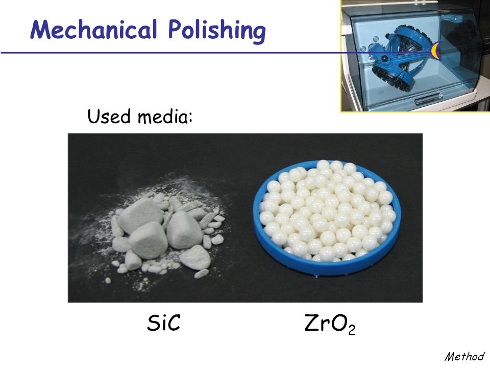 Mechanical Polishing SiC Used media: ZrO 2 Method