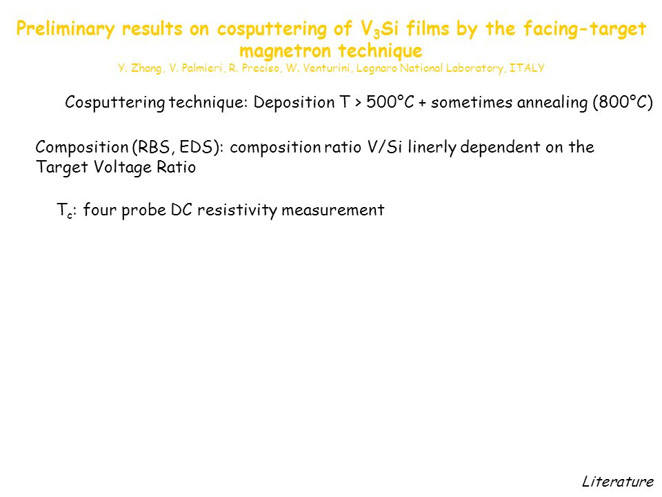 Cosputtering technique: Deposition T > 500°C + sometimes annealing (800°C) Composition (RBS, EDS): composition ratio V/Si linerly dependent on the Target Voltage Ratio T c : four probe DC resistivity measurement Literature Preliminary results on cosputtering of V 3 Si films by the facing-target magnetron technique Y.