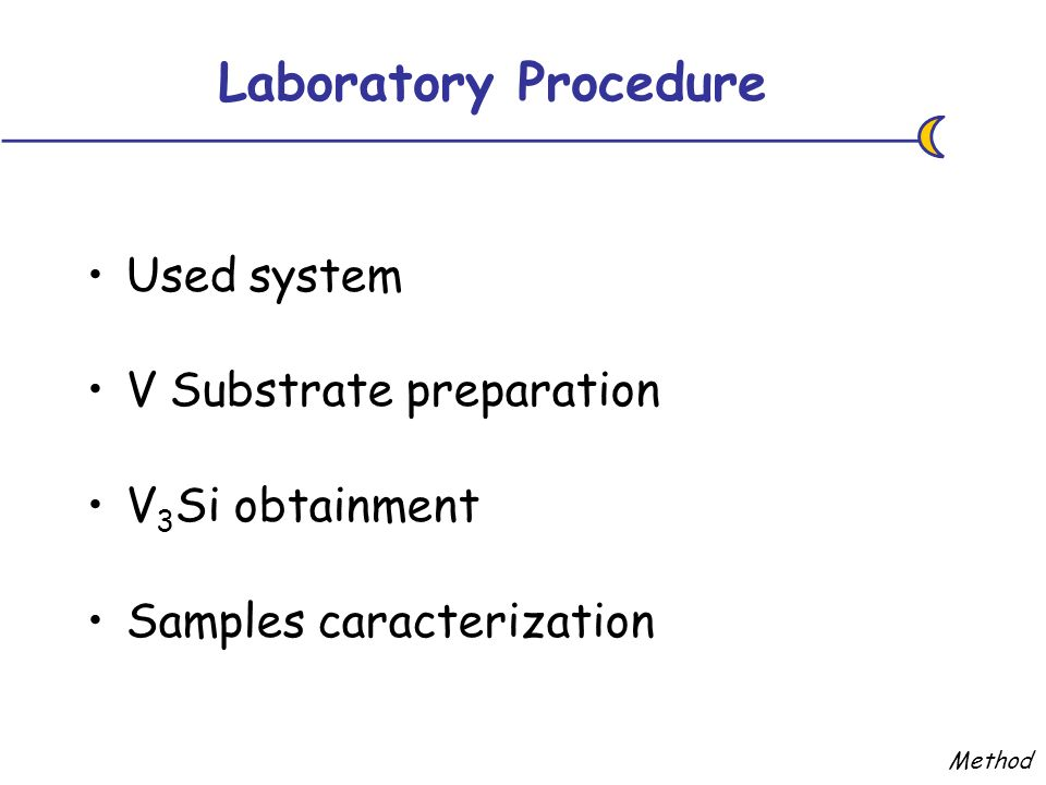 Laboratory Procedure Used system V Substrate preparation V 3 Si obtainment Samples caracterization Method
