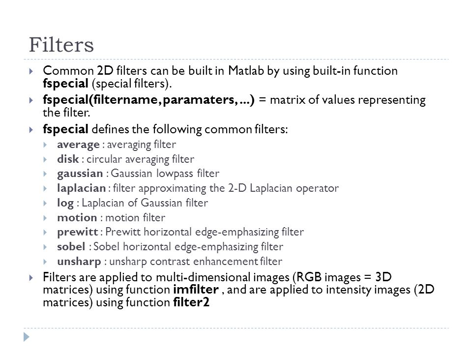Filters Common 2D filters can be built in Matlab by using built-in function fspecial (special filters).