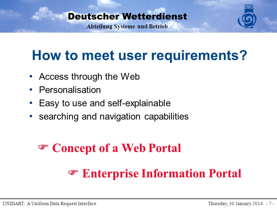 Abteilung Systeme und Betrieb UNIDART: A Uniform Data Request Interface Thursday, 30 January 2014 - 7 - How to meet user requirements.