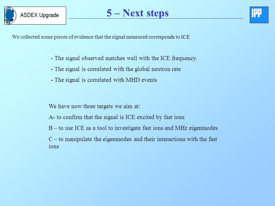 5 – Next steps - The signal observed matches well with the ICE frequency.