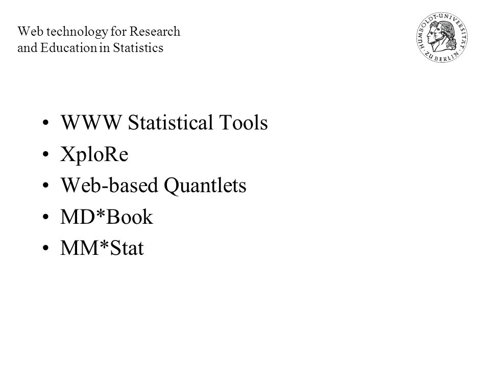 Web technology for Research and Education in Statistics WWW Statistical Tools XploRe Web-based Quantlets MD*Book MM*Stat