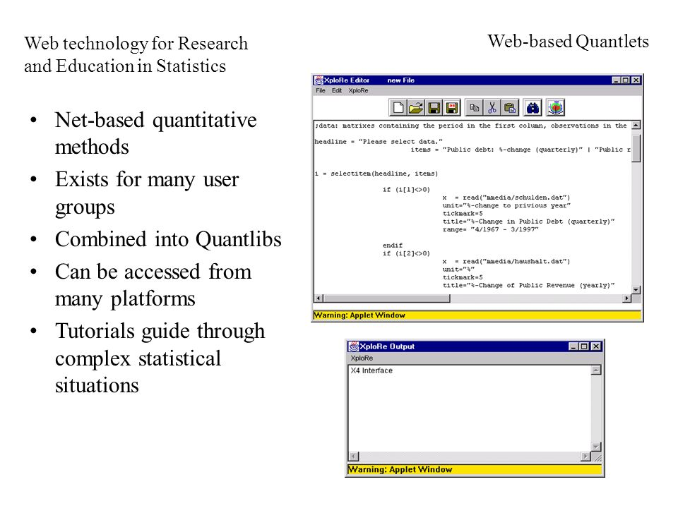 Net-based quantitative methods Exists for many user groups Combined into Quantlibs Can be accessed from many platforms Tutorials guide through complex statistical situations Web technology for Research and Education in Statistics Web-based Quantlets