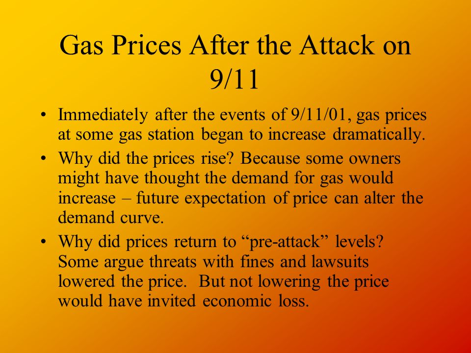 Gas Prices After the Attack on 9/11 Immediately after the events of 9/11/01, gas prices at some gas station began to increase dramatically.