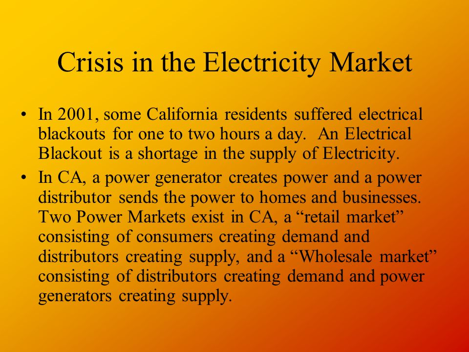 Crisis in the Electricity Market In 2001, some California residents suffered electrical blackouts for one to two hours a day.