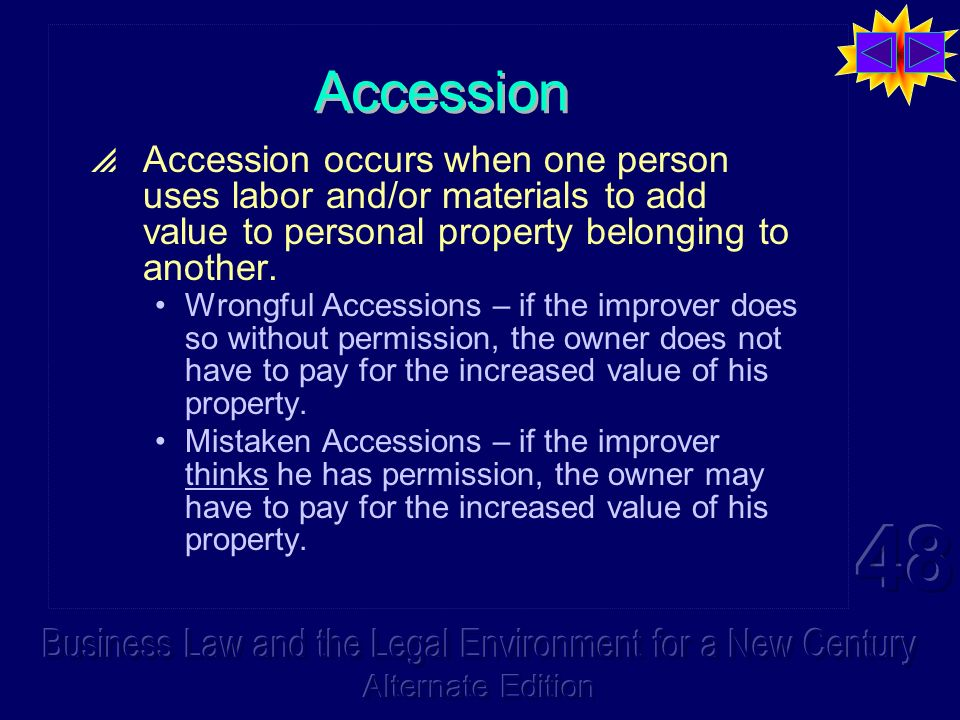 Accession Accession occurs when one person uses labor and/or materials to add value to personal property belonging to another.