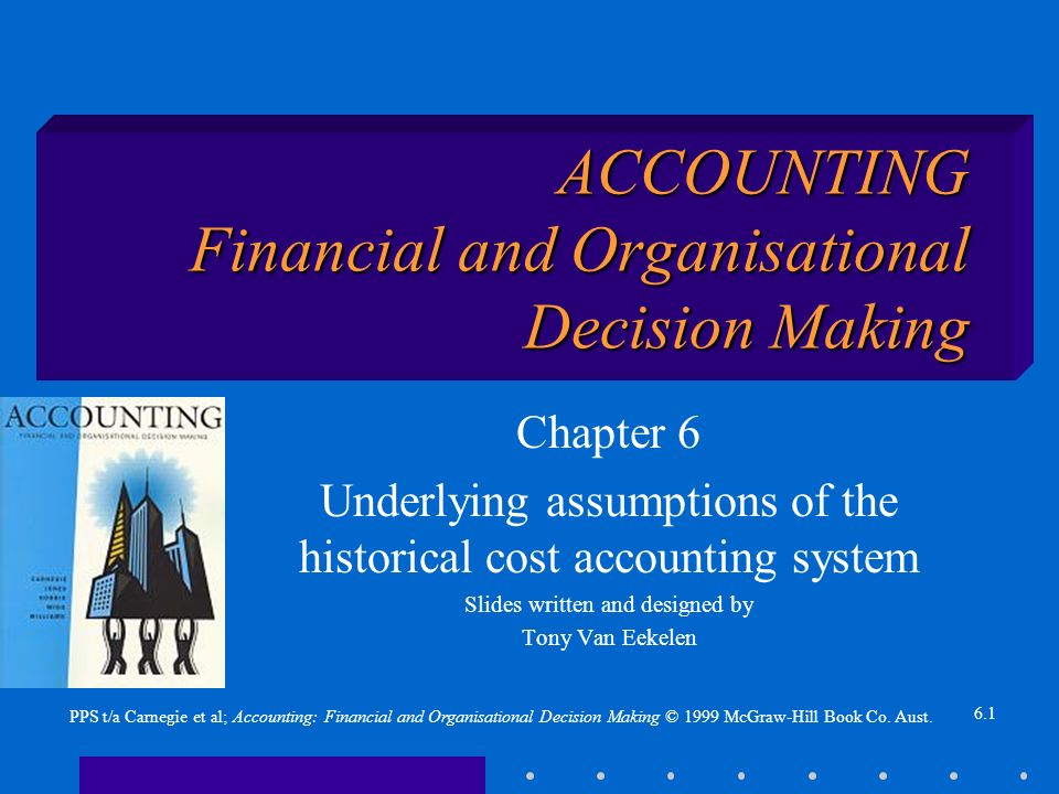 6.1 PPS t/a Carnegie et al; Accounting: Financial and Organisational Decision Making © 1999 McGraw-Hill Book Co.