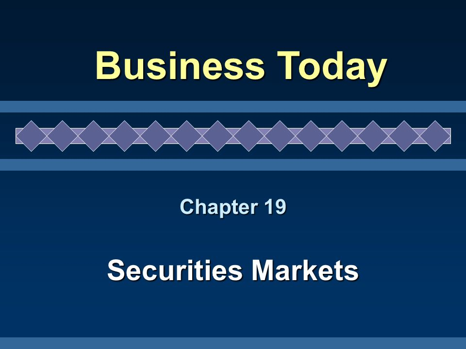 Chapter 19 Securities Markets Business Today