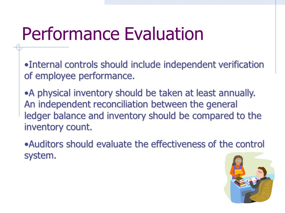 Performance Evaluation Internal controls should include independent verification of employee performance.Internal controls should include independent verification of employee performance.