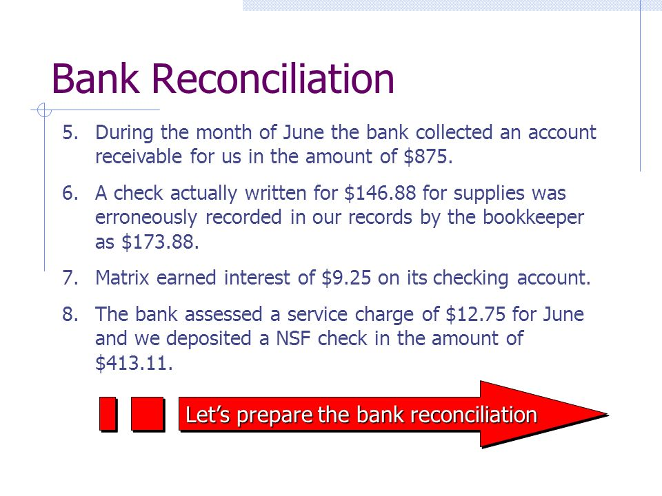 Bank Reconciliation 5.During the month of June the bank collected an account receivable for us in the amount of $875.