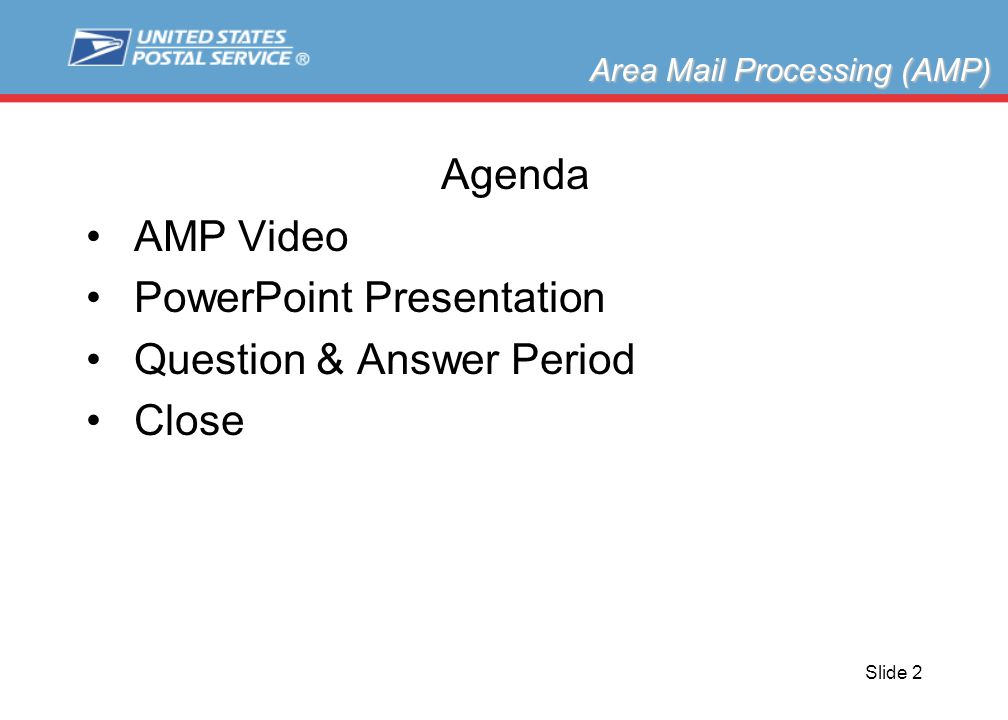 Slide 2 Agenda AMP Video PowerPoint Presentation Question & Answer Period Close Area Mail Processing (AMP)