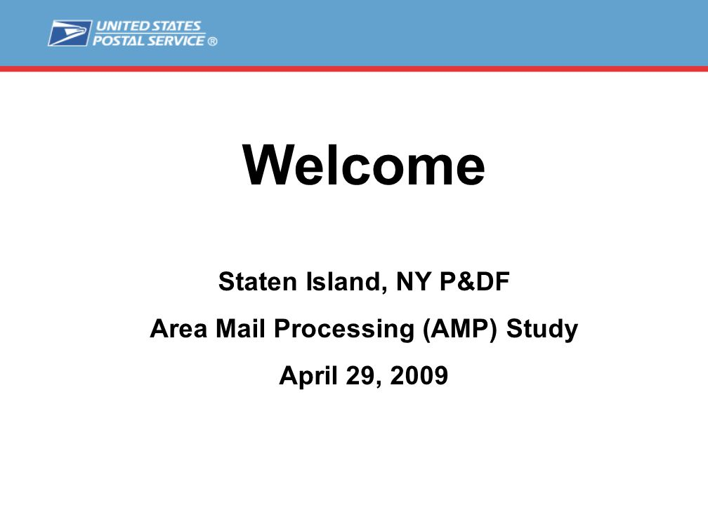 Welcome Staten Island, NY P&DF Area Mail Processing (AMP) Study April 29, 2009