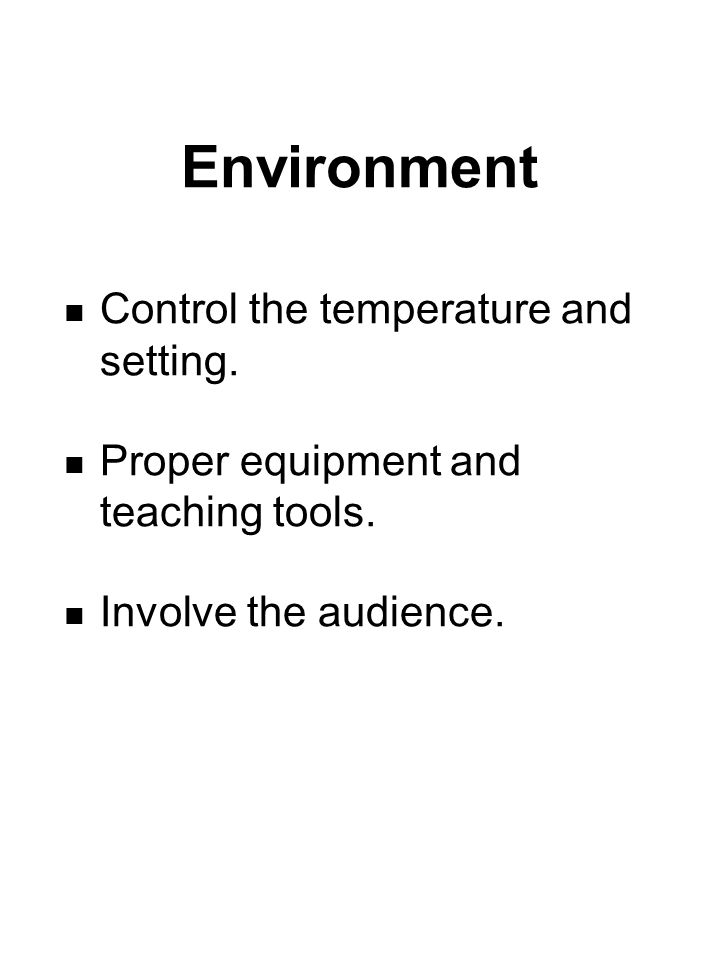 Environment Control the temperature and setting. Proper equipment and teaching tools.