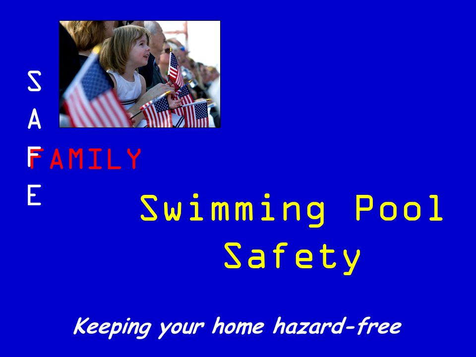 FAMILY SAFESAFE Keeping your home hazard-free Swimming Pool Safety
